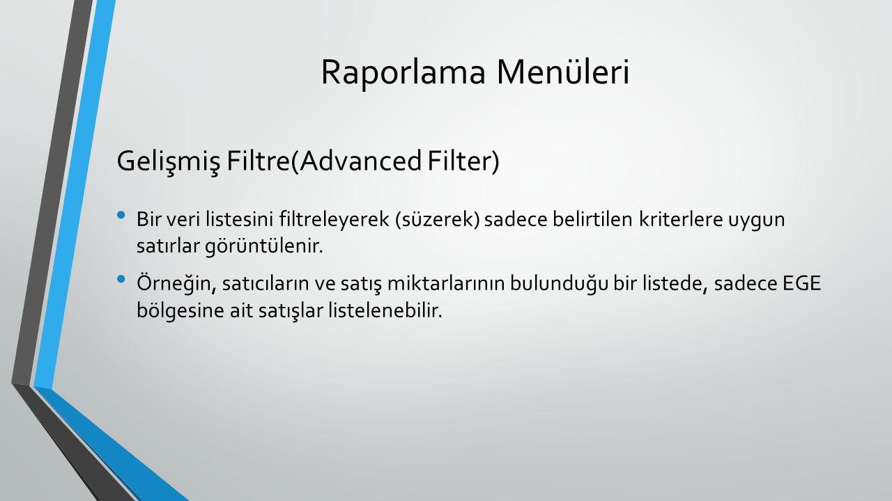 Raporlama Menüleri Bir veri listesini filtreleyerek (süzerek) sadece belirtilen kriterlere uygun satırlar görüntülenir.