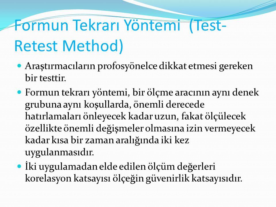 Formun Tekrarı Yöntemi (Test- Retest Method) Araştırmacıların profosyönelce dikkat etmesi gereken bir testtir. Formun tekrarı yöntemi, bir ölçme aracı
