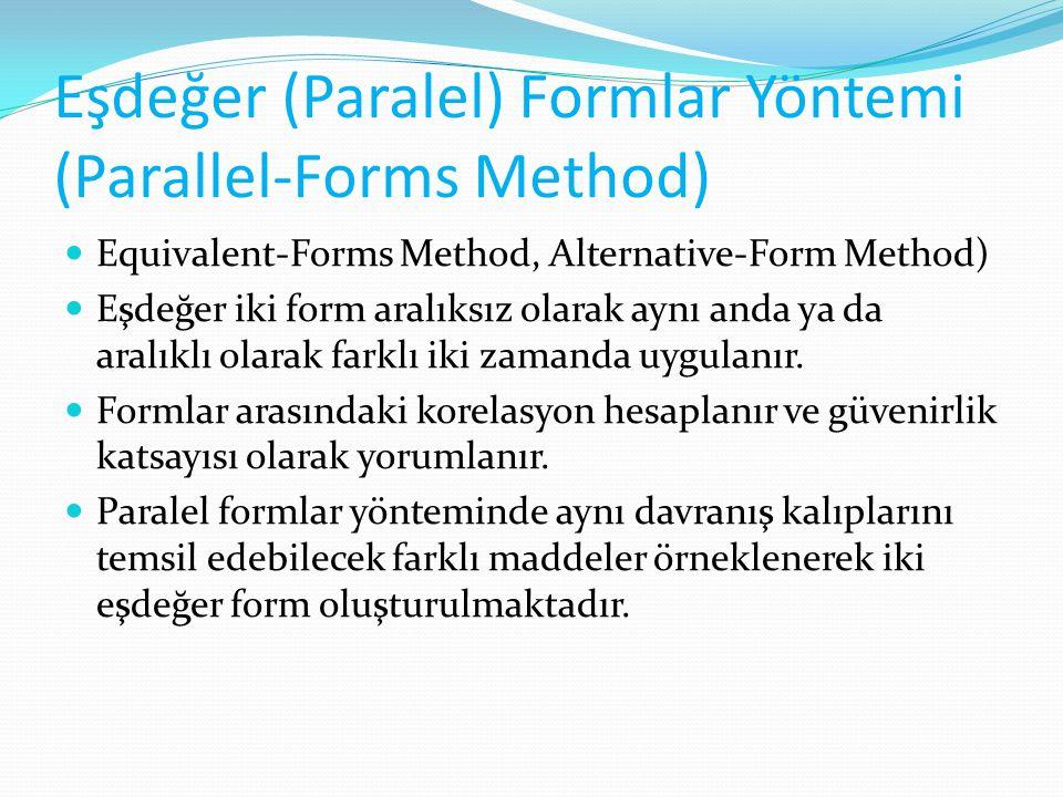 Eşdeğer (Paralel) Formlar Yöntemi (Parallel-Forms Method) Equivalent-Forms Method, Alternative-Form Method) Eşdeğer iki form aralıksız olarak aynı and