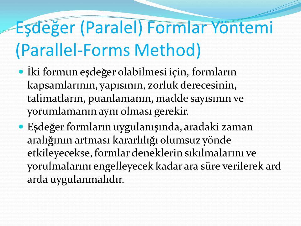 Eşdeğer (Paralel) Formlar Yöntemi (Parallel-Forms Method) İki formun eşdeğer olabilmesi için, formların kapsamlarının, yapısının, zorluk derecesinin,