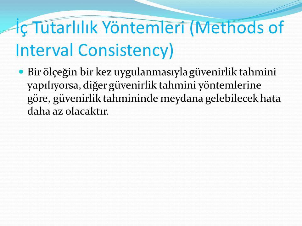 İç Tutarlılık Yöntemleri (Methods of Interval Consistency) Bir ölçeğin bir kez uygulanmasıyla güvenirlik tahmini yapılıyorsa, diğer güvenirlik tahmini