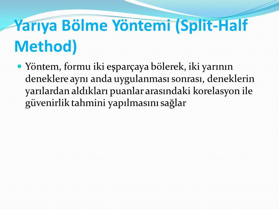 Yarıya Bölme Yöntemi (Split-Half Method) Yöntem, formu iki eşparçaya bölerek, iki yarının deneklere aynı anda uygulanması sonrası, deneklerin yarılard