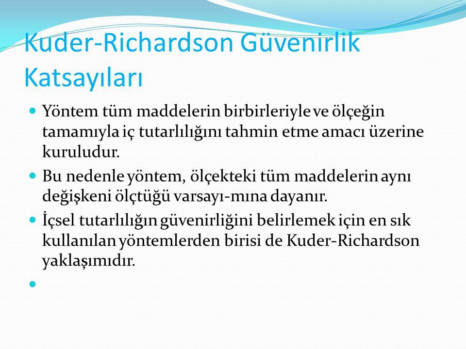 Kuder-Richardson Güvenirlik Katsayıları Yöntem tüm maddelerin birbirleriyle ve ölçeğin tamamıyla iç tutarlılığını tahmin etme amacı üzerine kuruludur.