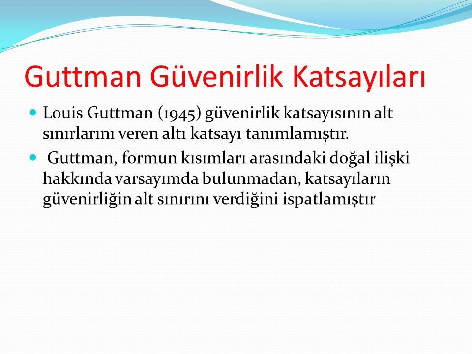 Guttman Güvenirlik Katsayıları Louis Guttman (1945) güvenirlik katsayısının alt sınırlarını veren altı katsayı tanımlamıştır. Guttman, formun kısımlar