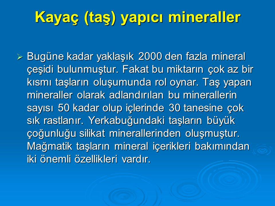 Kayaç (taş) yapıcı mineraller  Bugüne kadar yaklaşık 2000 den fazla mineral çeşidi bulunmuştur. Fakat bu miktarın çok az bir kısmı taşların oluşumund