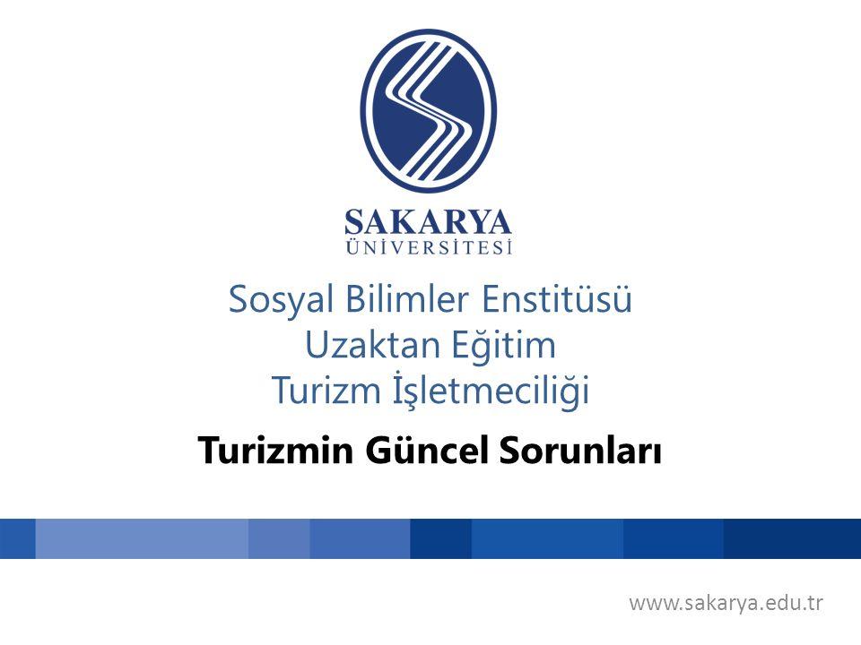 www.sakarya.edu.tr Sosyal Bilimler Enstitüsü Uzaktan Eğitim Turizm İşletmeciliği Turizmin Güncel Sorunları