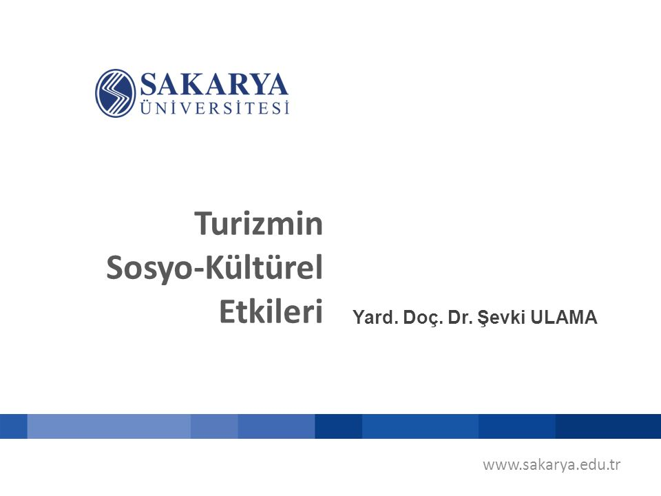 Turizmin Sosyo-Kültürel Etkileri Yard. Doç. Dr. Şevki ULAMA www.sakarya.edu.tr