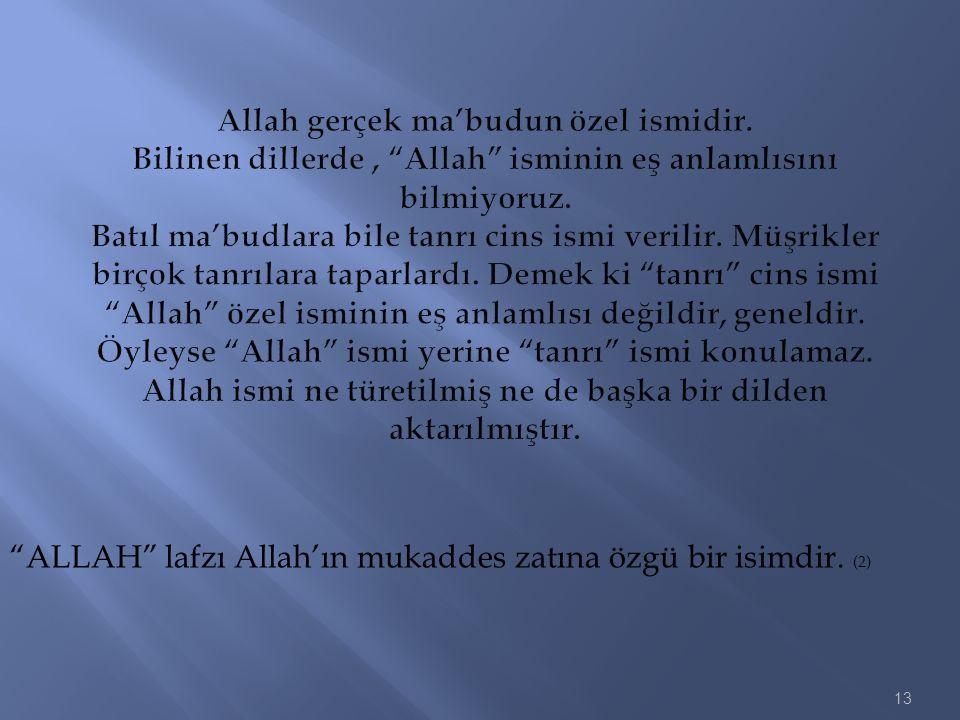 """13 """"ALLAH"""" lafzı Allah'ın mukaddes zatına özgü bir isimdir. (2)"""