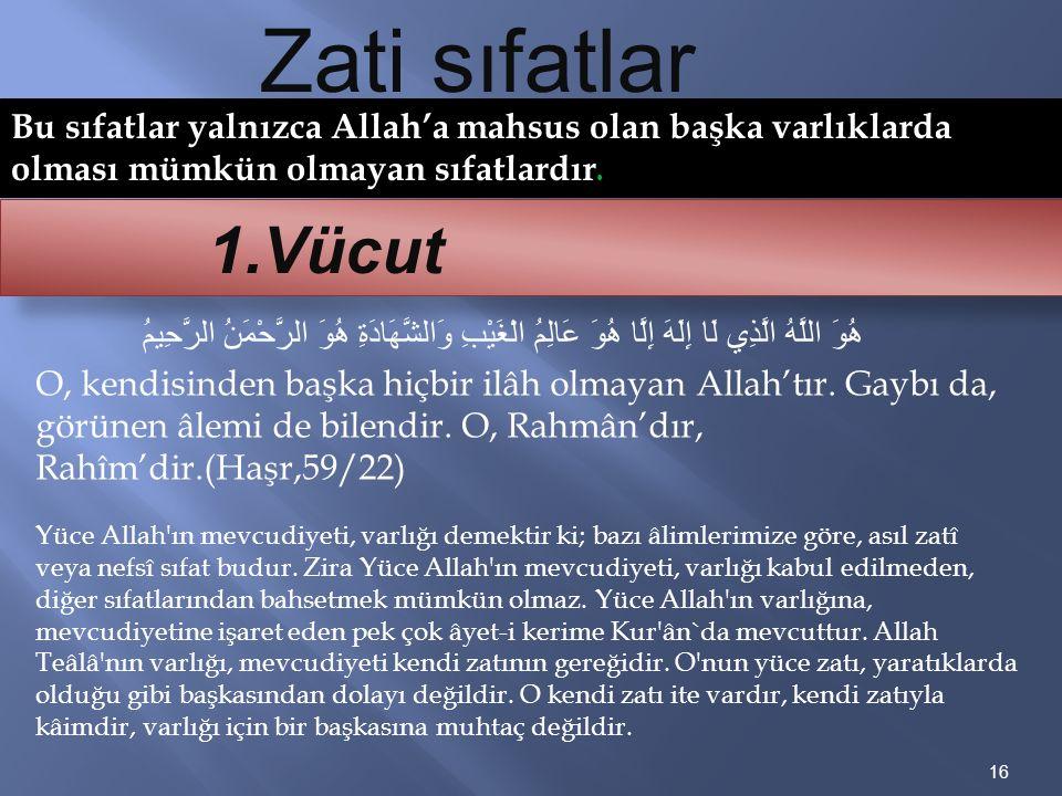 Bu sıfatlar yalnızca Allah'a mahsus olan başka varlıklarda olması mümkün olmayan sıfatlardır. 16 1.Vücut Zati sıfatlar هُوَ اللَّهُ الَّذِي لَا إِلَهَ