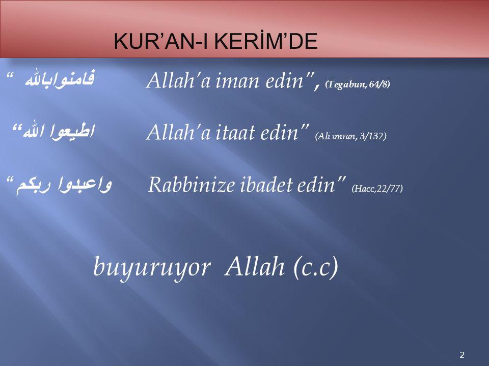 "2 K UR'AN-I KERİM'DE buyuruyor Allah (c.c) فامنوابالله "" Allah'a iman edin"", (Tegabun, 64/8) اطيعوا الله "" Allah'a itaat edin"" (Ali imran, 3/132) واعب"