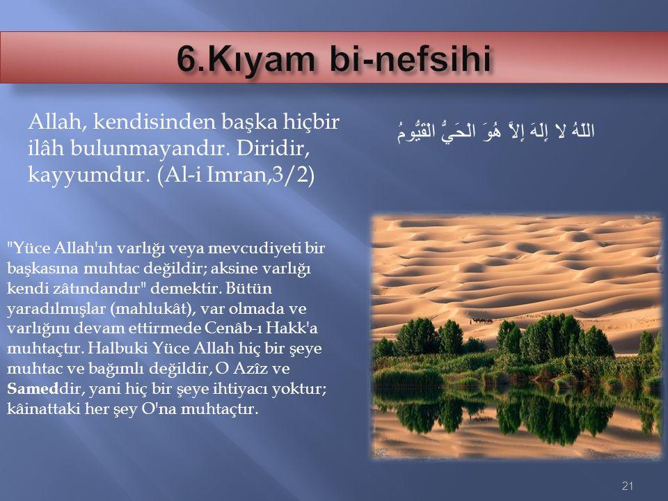 21 اللّهُ لا إِلَهَ إِلاَّ هُوَ الْحَيُّ الْقَيُّومُ Allah, kendisinden başka hiçbir ilâh bulunmayandır.