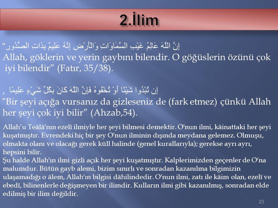 23 إِنَّ اللَّهَ عَالِمُ غَيْبِ السَّمَاوَاتِ وَالْأَرْضِ إِنَّهُ عَلِيمٌ بِذَاتِ الصُّدُورِ Allah, göklerin ve yerin gaybını bilendir.