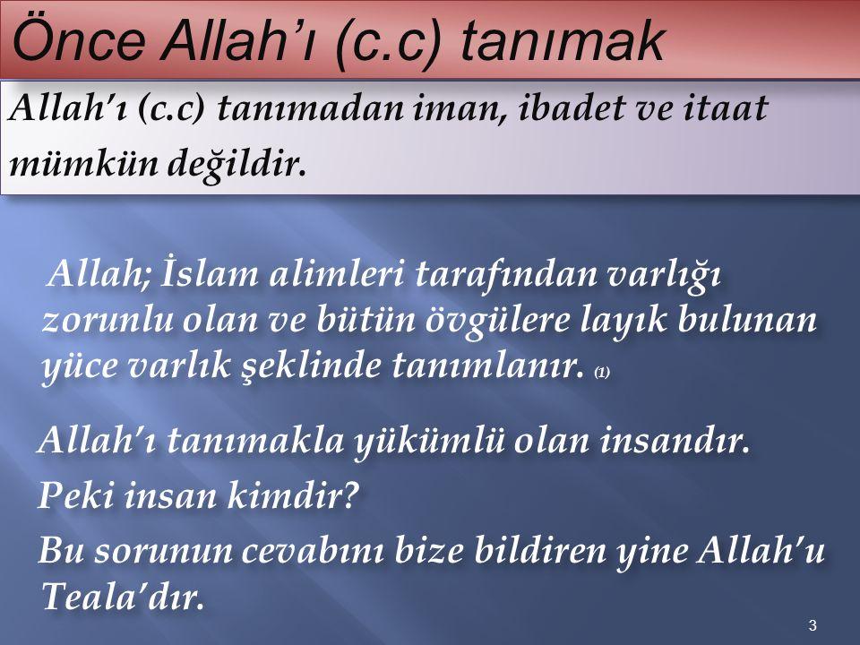 Allah'ı (c.c) tanımadan iman, ibadet ve itaat mümkün değildir. Allah; İslam alimleri tarafından varlığı zorunlu olan ve bütün övgülere layık bulunan y
