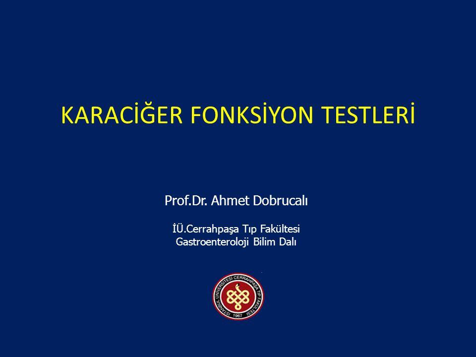 KARACİĞER FONKSİYON TESTLERİ İÜ.Cerrahpaşa Tıp Fakültesi Gastroenteroloji Bilim Dalı Prof.Dr. Ahmet Dobrucalı