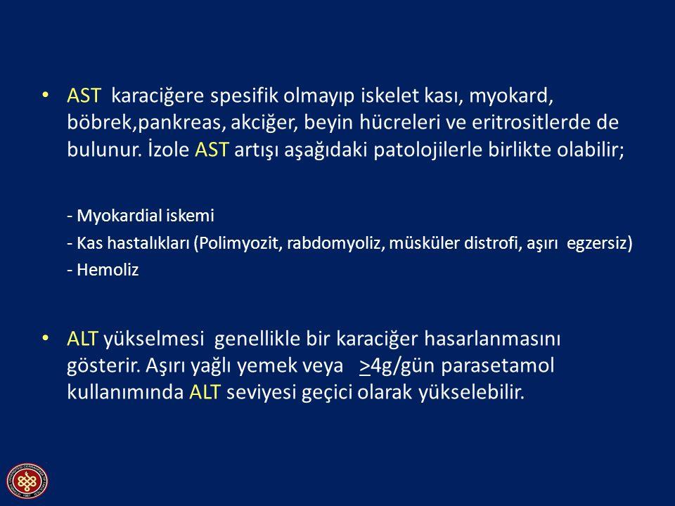 AST karaciğere spesifik olmayıp iskelet kası, myokard, böbrek,pankreas, akciğer, beyin hücreleri ve eritrositlerde de bulunur. İzole AST artışı aşağıd