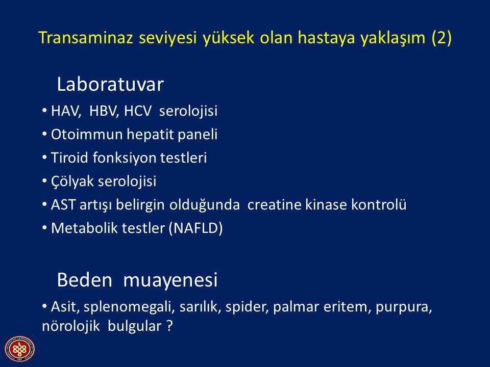 Transaminaz seviyesi yüksek olan hastaya yaklaşım (2) Laboratuvar HAV, HBV, HCV serolojisi Otoimmun hepatit paneli Tiroid fonksiyon testleri Çölyak serolojisi AST artışı belirgin olduğunda creatine kinase kontrolü Metabolik testler (NAFLD) Beden muayenesi Asit, splenomegali, sarılık, spider, palmar eritem, purpura, nörolojik bulgular ?