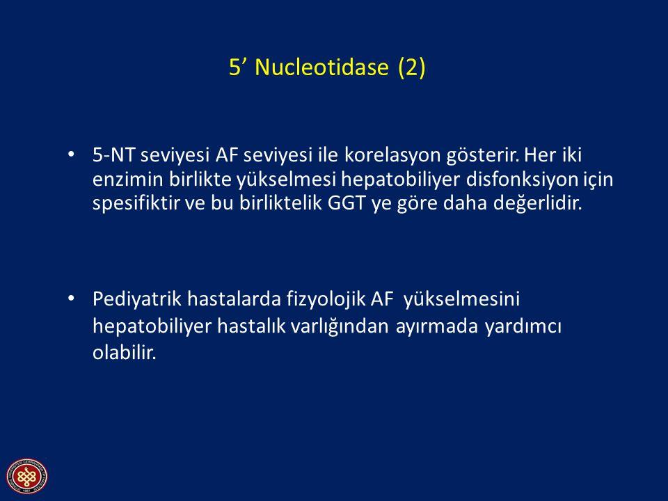 5' Nucleotidase (2) 5-NT seviyesi AF seviyesi ile korelasyon gösterir. Her iki enzimin birlikte yükselmesi hepatobiliyer disfonksiyon için spesifiktir