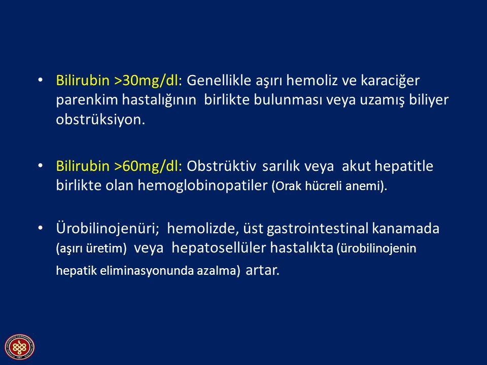 Bilirubin >30mg/dl: Genellikle aşırı hemoliz ve karaciğer parenkim hastalığının birlikte bulunması veya uzamış biliyer obstrüksiyon. Bilirubin >60mg/d