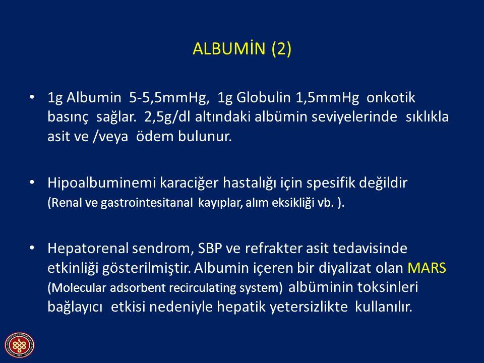ALBUMİN (2) 1g Albumin 5-5,5mmHg, 1g Globulin 1,5mmHg onkotik basınç sağlar. 2,5g/dl altındaki albümin seviyelerinde sıklıkla asit ve /veya ödem bulun