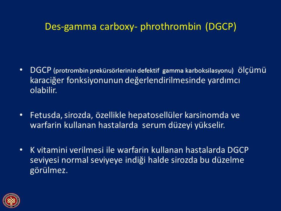 Des-gamma carboxy- phrothrombin (DGCP) DGCP (protrombin prekürsörlerinin defektif gamma karboksilasyonu) ölçümü karaciğer fonksiyonunun değerlendirilmesinde yardımcı olabilir.