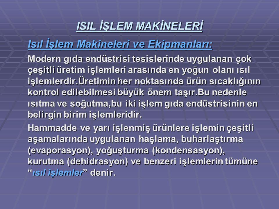 ISIL İŞLEM MAKİNELERİ Isıl İşlem Makineleri ve Ekipmanları: Modern gıda endüstrisi tesislerinde uygulanan çok çeşitli üretim işlemleri arasında en yoğ