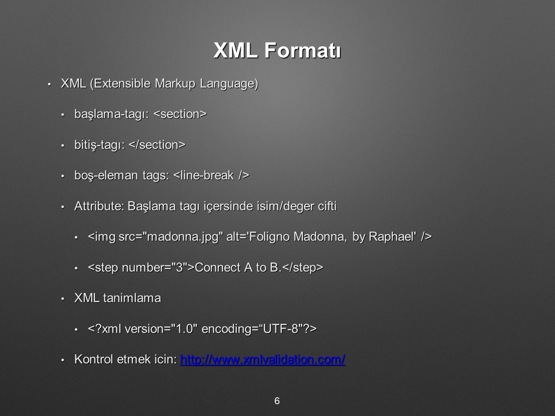XML Formatı XML (Extensible Markup Language) XML (Extensible Markup Language) başlama-tagı: başlama-tagı: bitiş-tagı: bitiş-tagı: boş-eleman tags: boş-eleman tags: Attribute: Başlama tagı içersinde isim/deger cifti Attribute: Başlama tagı içersinde isim/deger cifti Connect A to B.