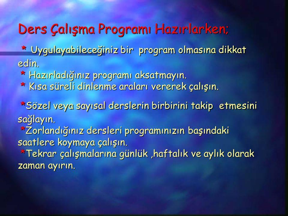 Ders Çalışma Programı Hazırlarken; * Uygulayabileceğiniz bir program olmasına dikkat edin. * Hazırladığınız programı aksatmayın. * Kısa süreli dinlenm