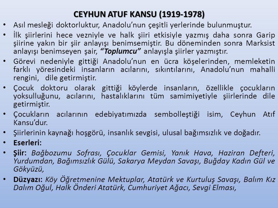 CEYHUN ATUF KANSU (1919-1978) Asıl mesleği doktorluktur, Anadolu'nun çeşitli yerlerinde bulunmuştur. İlk şiirlerini hece vezniyle ve halk şiiri etkisi