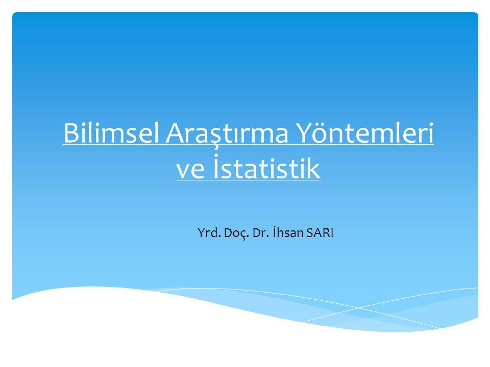 Bilimsel Araştırma Yöntemleri ve İstatistik Yrd. Doç. Dr. İhsan SARI