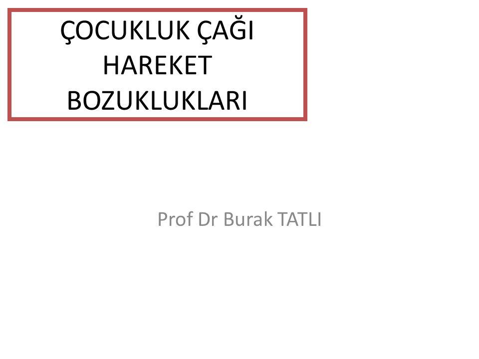 ÇOCUKLUK ÇAĞI HAREKET BOZUKLUKLARI Prof Dr Burak TATLI