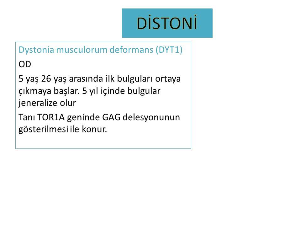 Dystonia musculorum deformans (DYT1) OD 5 yaş 26 yaş arasında ilk bulguları ortaya çıkmaya başlar. 5 yıl içinde bulgular jeneralize olur Tanı TOR1A ge