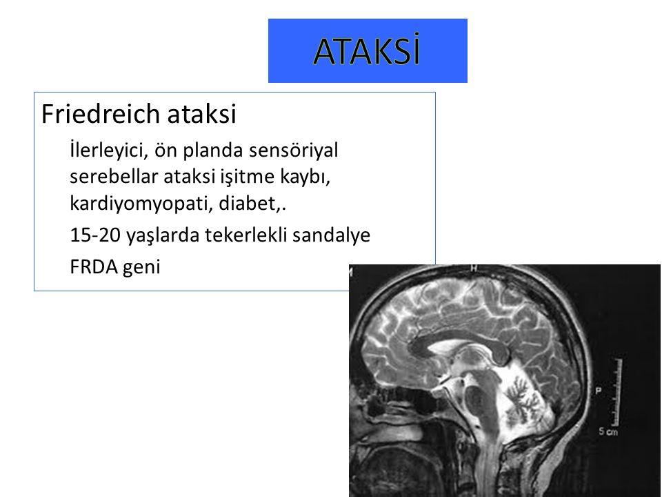 Friedreich ataksi İlerleyici, ön planda sensöriyal serebellar ataksi işitme kaybı, kardiyomyopati, diabet,. 15-20 yaşlarda tekerlekli sandalye FRDA ge