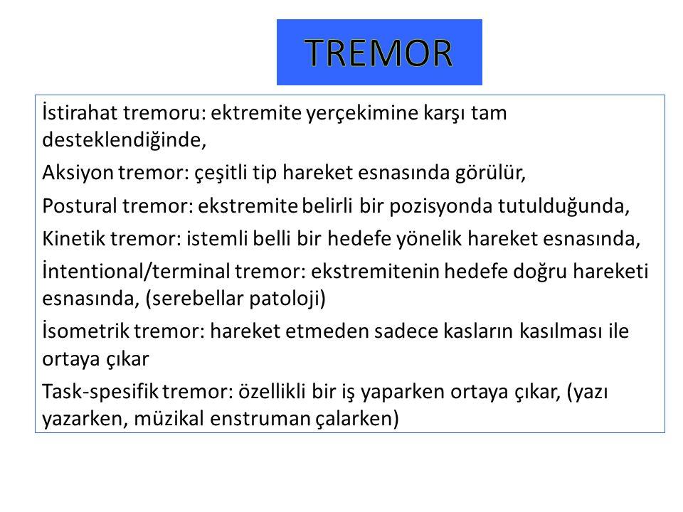 İstirahat tremoru: ektremite yerçekimine karşı tam desteklendiğinde, Aksiyon tremor: çeşitli tip hareket esnasında görülür, Postural tremor: ekstremit