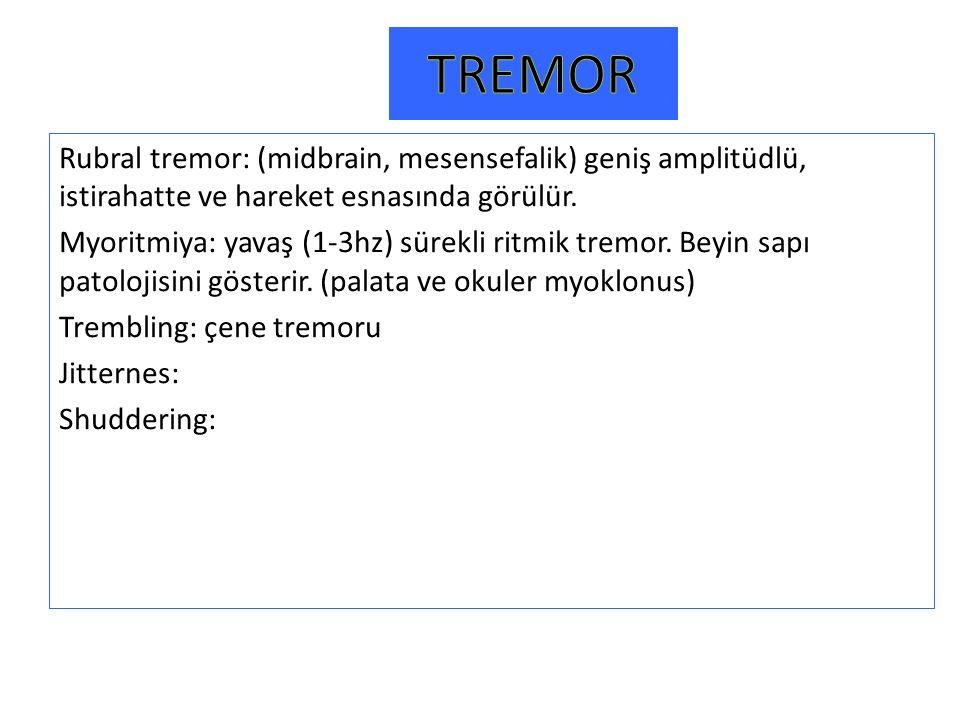 Rubral tremor: (midbrain, mesensefalik) geniş amplitüdlü, istirahatte ve hareket esnasında görülür. Myoritmiya: yavaş (1-3hz) sürekli ritmik tremor. B