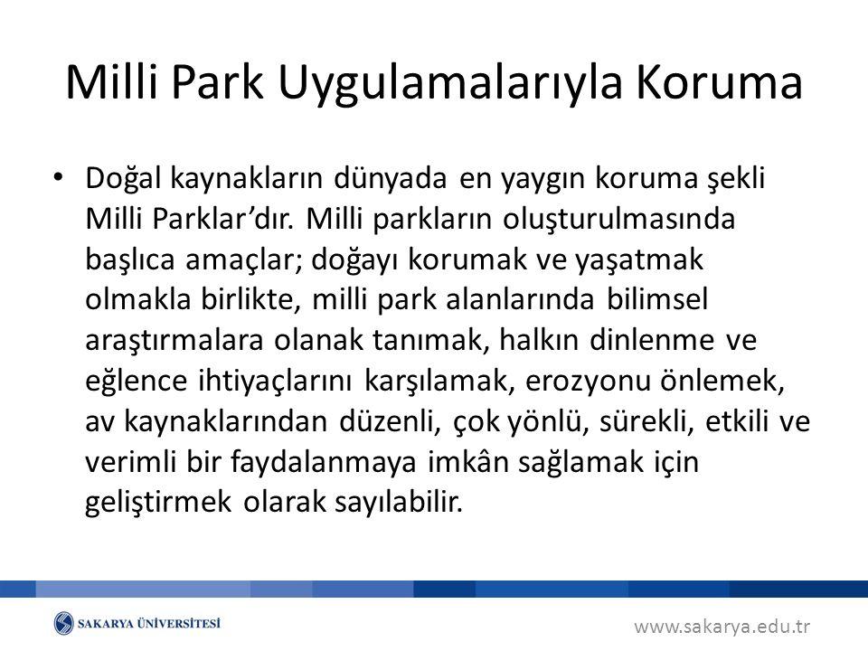 Milli Park Uygulamalarıyla Koruma Doğal kaynakların dünyada en yaygın koruma şekli Milli Parklar'dır. Milli parkların oluşturulmasında başlıca amaçlar