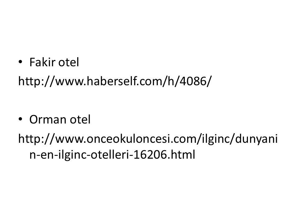 Fakir otel http://www.haberself.com/h/4086/ Orman otel http://www.onceokuloncesi.com/ilginc/dunyani n-en-ilginc-otelleri-16206.html