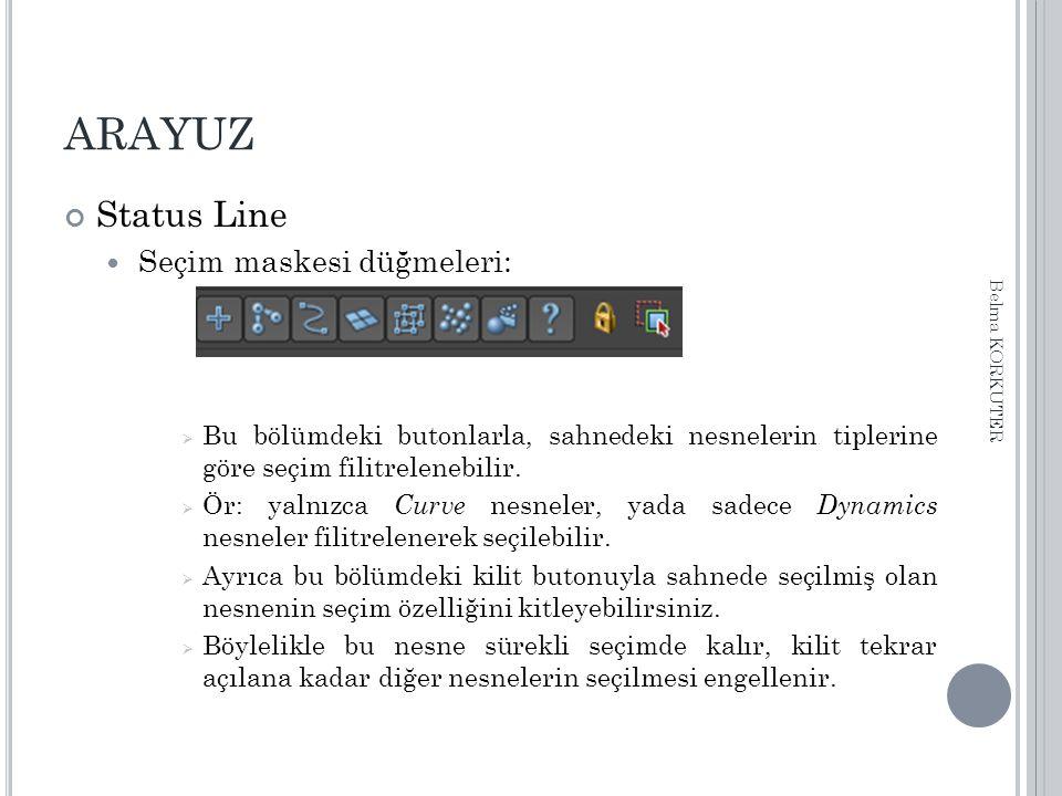 ARAYUZ Status Line Seçim maskesi düğmeleri:  Bu bölümdeki butonlarla, sahnedeki nesnelerin tiplerine göre seçim filitrelenebilir.  Ör: yalnızca Curv
