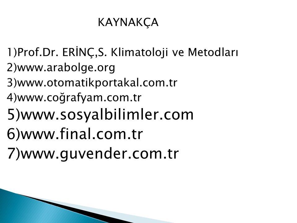 KAYNAKÇA 1)Prof.Dr. ERİNÇ,S. Klimatoloji ve Metodları 2)www.arabolge.org 3)www.otomatikportakal.com.tr 4)www.coğrafyam.com.tr 5)www.sosyalbilimler.com