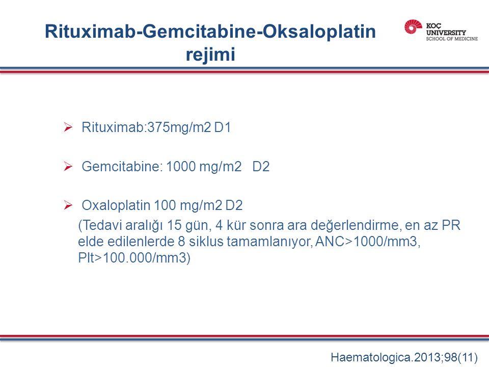 Rituximab-Gemcitabine-Oksaloplatin rejimi  Rituximab:375mg/m2 D1  Gemcitabine: 1000 mg/m2 D2  Oxaloplatin 100 mg/m2 D2 (Tedavi aralığı 15 gün, 4 kür sonra ara değerlendirme, en az PR elde edilenlerde 8 siklus tamamlanıyor, ANC>1000/mm3, Plt>100.000/mm3) Haematologica.2013;98(11)