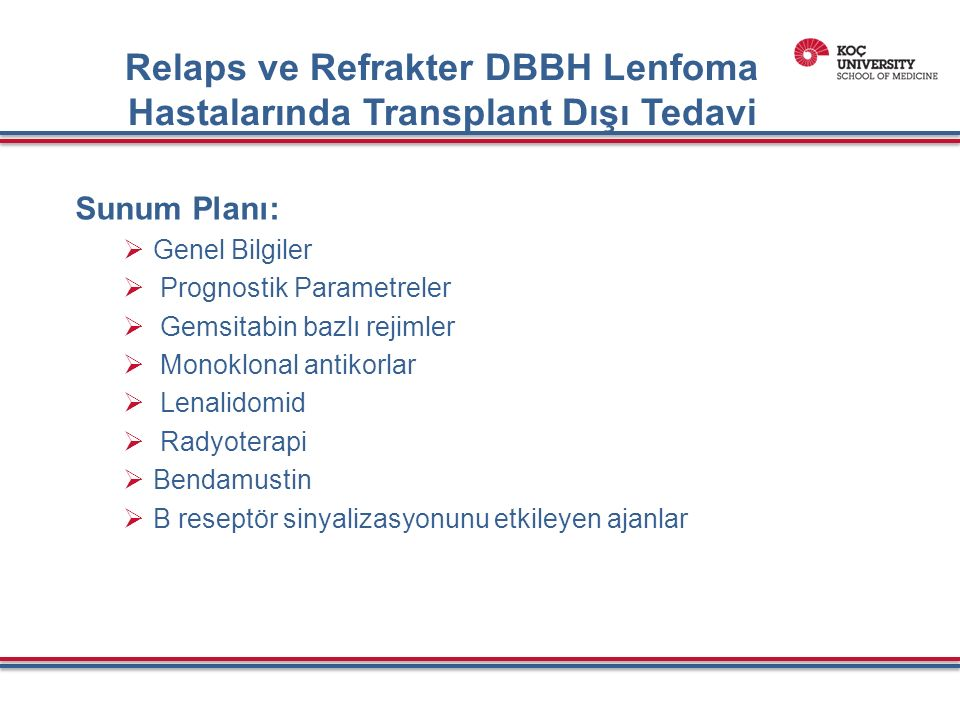 Relaps ve Refrakter DBBH Lenfoma Hastalarında Transplant Dışı Tedavi Sunum Planı:  Genel Bilgiler  Prognostik Parametreler  Gemsitabin bazlı rejimler  Monoklonal antikorlar  Lenalidomid  Radyoterapi  Bendamustin  B reseptör sinyalizasyonunu etkileyen ajanlar