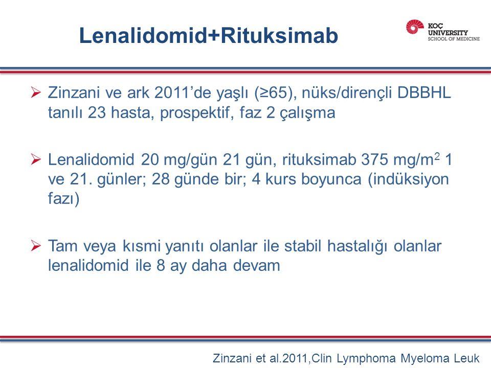 Lenalidomid+Rituksimab  Zinzani ve ark 2011'de yaşlı (≥65), nüks/dirençli DBBHL tanılı 23 hasta, prospektif, faz 2 çalışma  Lenalidomid 20 mg/gün 21 gün, rituksimab 375 mg/m 2 1 ve 21.