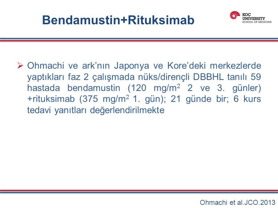 Bendamustin+Rituksimab  Ohmachi ve ark'nın Japonya ve Kore'deki merkezlerde yaptıkları faz 2 çalışmada nüks/dirençli DBBHL tanılı 59 hastada bendamustin (120 mg/m 2 2 ve 3.