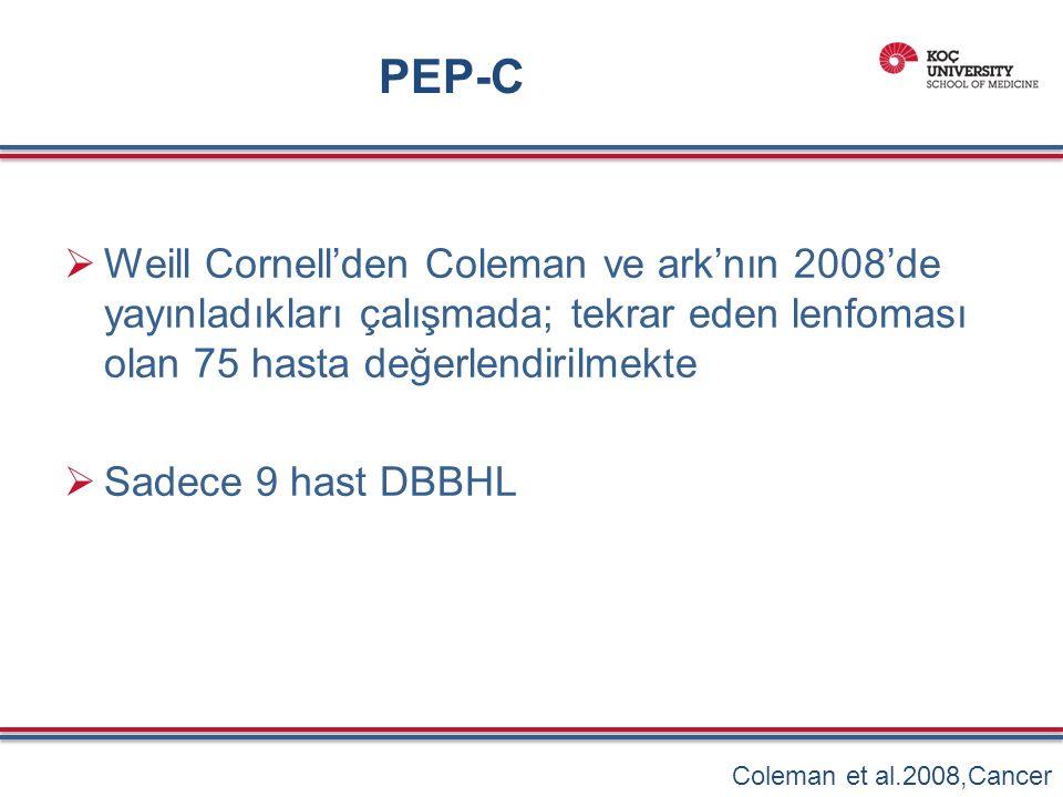PEP-C  Weill Cornell'den Coleman ve ark'nın 2008'de yayınladıkları çalışmada; tekrar eden lenfoması olan 75 hasta değerlendirilmekte  Sadece 9 hast DBBHL Coleman et al.2008,Cancer