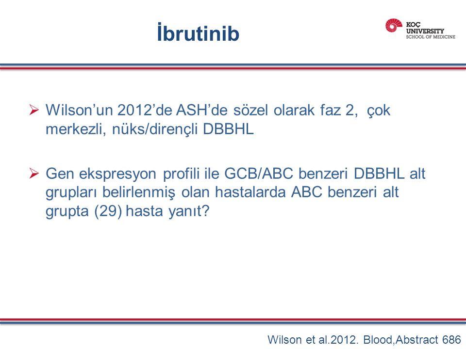 İbrutinib  Wilson'un 2012'de ASH'de sözel olarak faz 2, çok merkezli, nüks/dirençli DBBHL  Gen ekspresyon profili ile GCB/ABC benzeri DBBHL alt grupları belirlenmiş olan hastalarda ABC benzeri alt grupta (29) hasta yanıt.