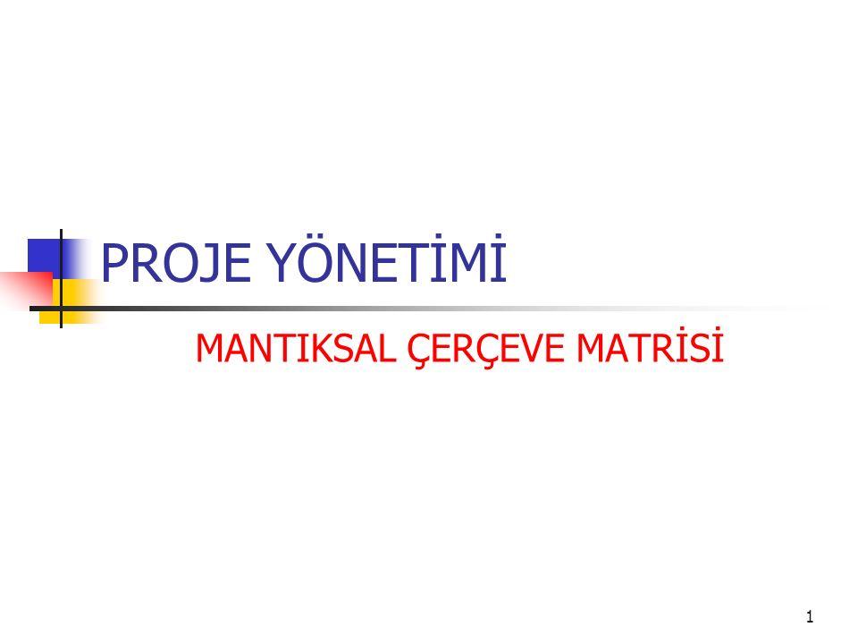1 PROJE YÖNETİMİ MANTIKSAL ÇERÇEVE MATRİSİ