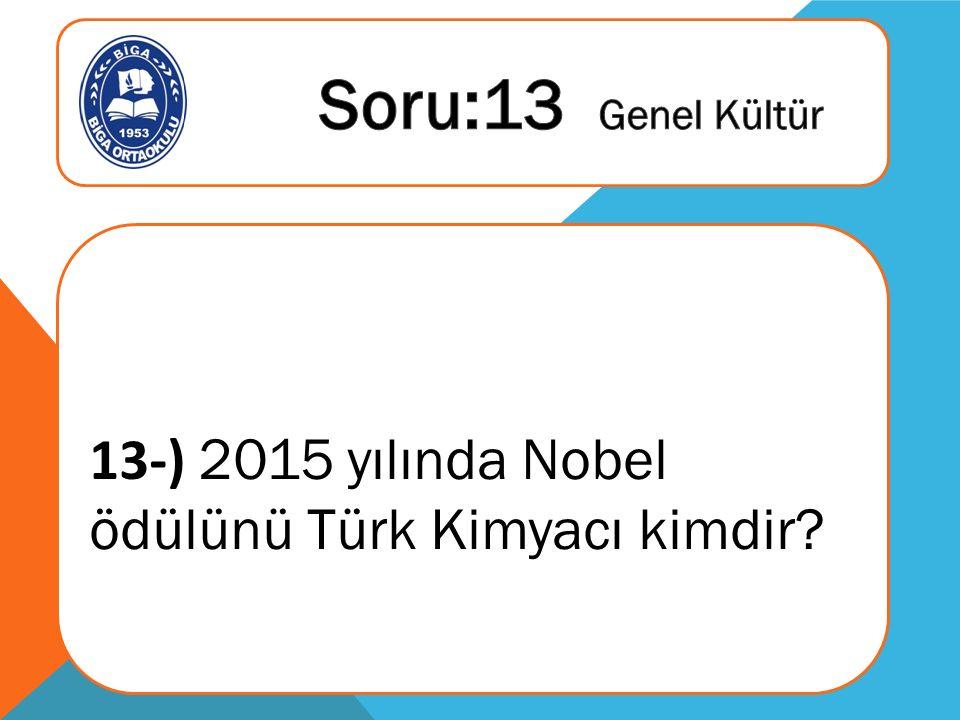 13-) 2015 yılında Nobel ödülünü Türk Kimyacı kimdir