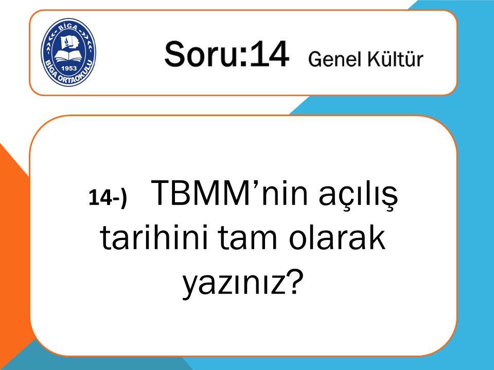 14-) TBMM'nin açılış tarihini tam olarak yazınız