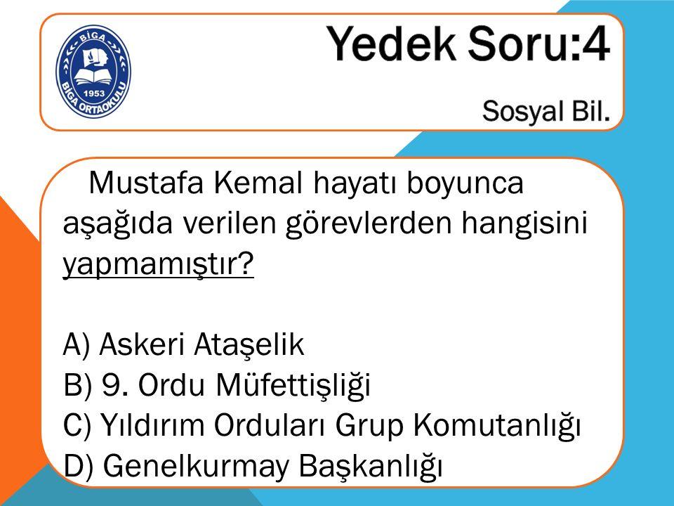 Mustafa Kemal hayatı boyunca aşağıda verilen görevlerden hangisini yapmamıştır.