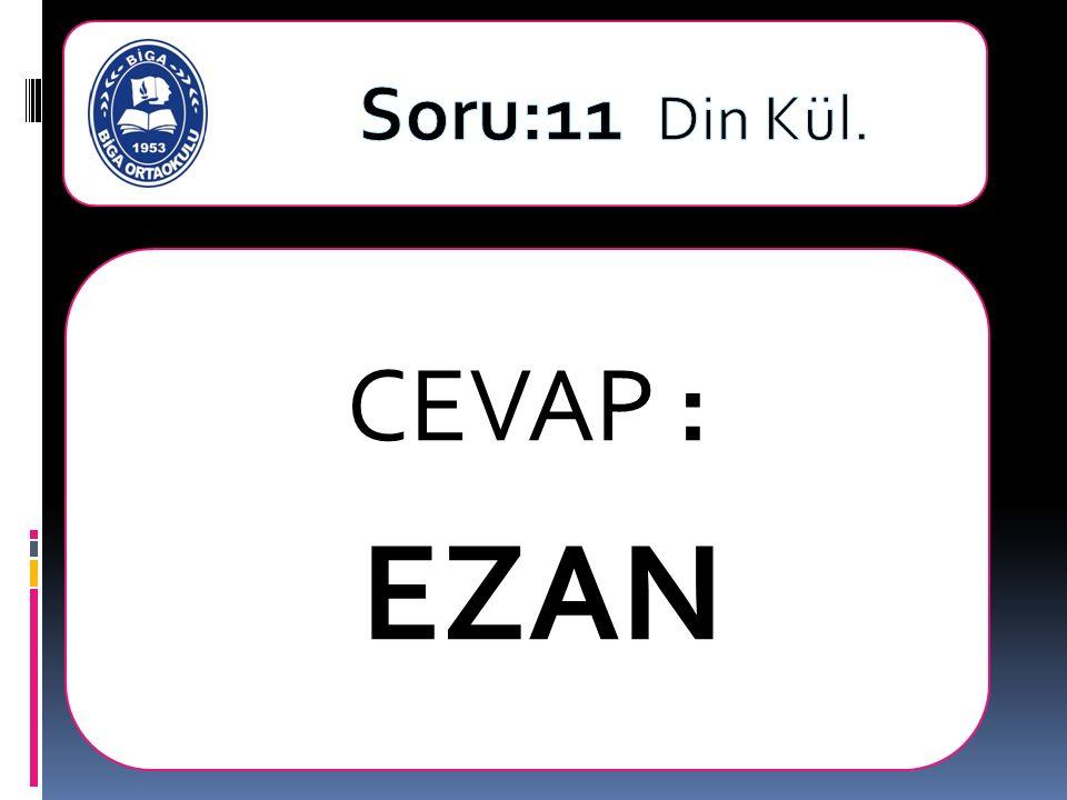 CEVAP : EZAN