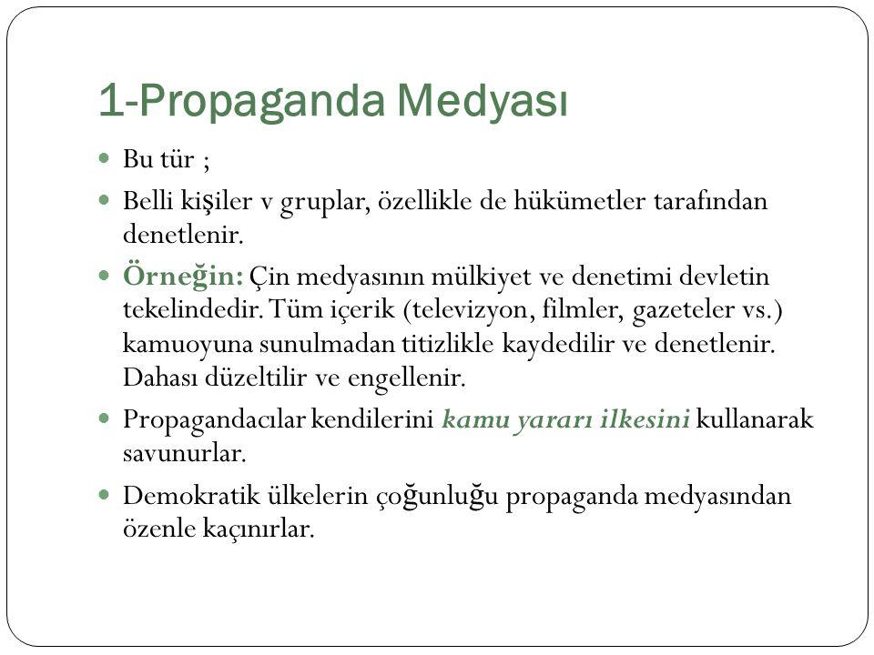1-Propaganda Medyası Bu tür ; Belli ki ş iler v gruplar, özellikle de hükümetler tarafından denetlenir. Örne ğ in: Çin medyasının mülkiyet ve denetimi